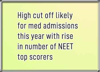 High cut off likely for med admissions this year with rise in number of NEET top scorers