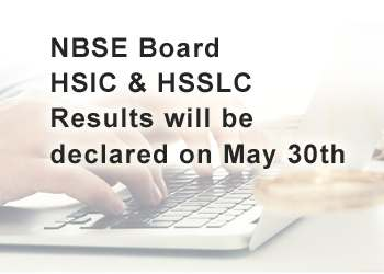 NBSE Board HSlC & HSSLC Results will be declared on May 30th
