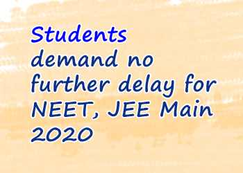 Students demand no further delay for NEET, JEE Main 2020